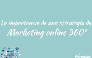 La importancia de una estrategia de Marketing online 360