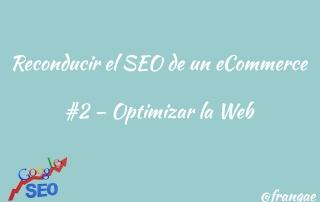 reconducir seo ecommerce - Optimizar la Web