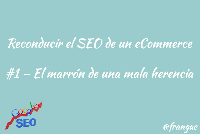 reconducir seo ecommerce - marron mala herencia